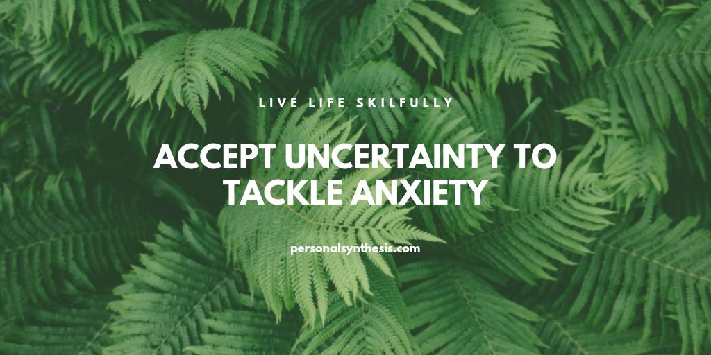 Accept Uncertainty To Tackle Anxiety