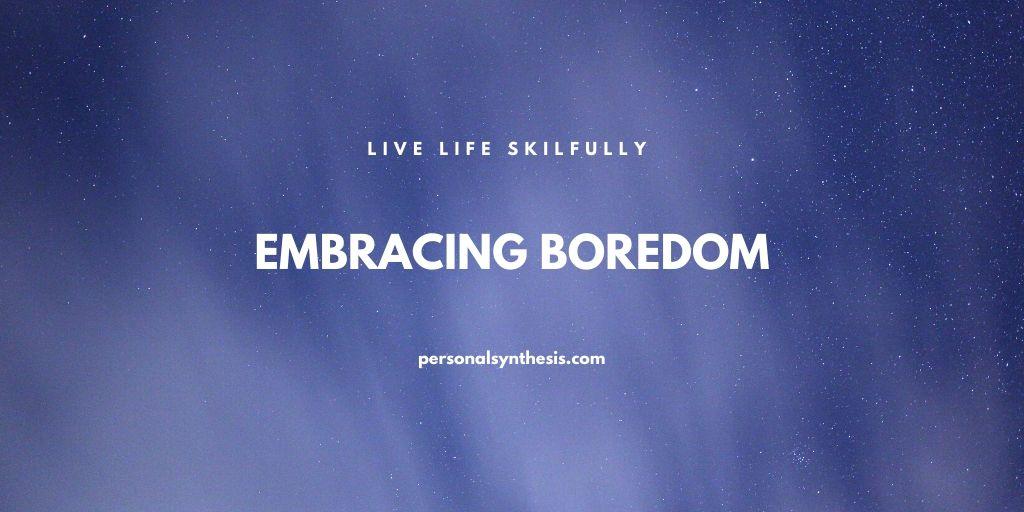 Embracing Boredom