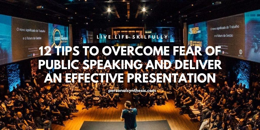 12 Tips to Overcome Fear of Public Speaking and Deliver an Effective Presentation